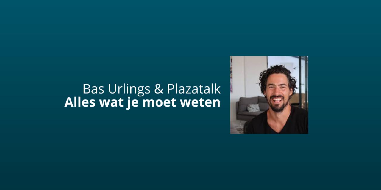Bas Urlings & Plazatalk: Lees Dit Voor Je Start [Ervaringen]