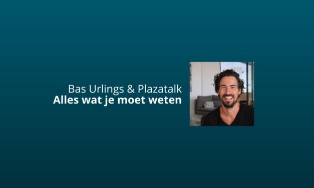 Bas Urlings & Plazatalk: Lees Voor Je Start [Review & Ervaringen]