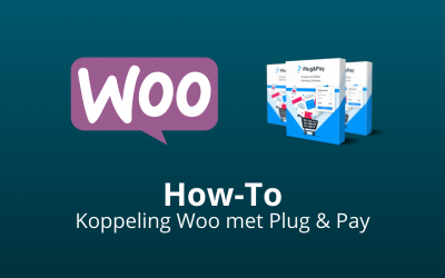 Plug & Pay Koppelen Met Woocommerce: Hoe? [How-To]