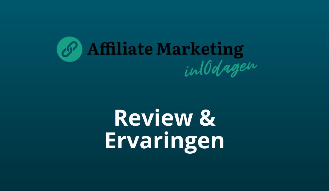 Affiliate Marketing In 10 Dagen: Review/Ervaringen [2021 Update]