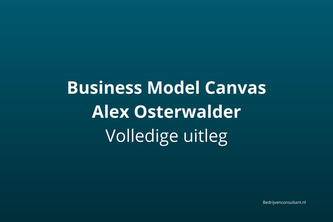 osterwalder volledige uitleg business model canvas