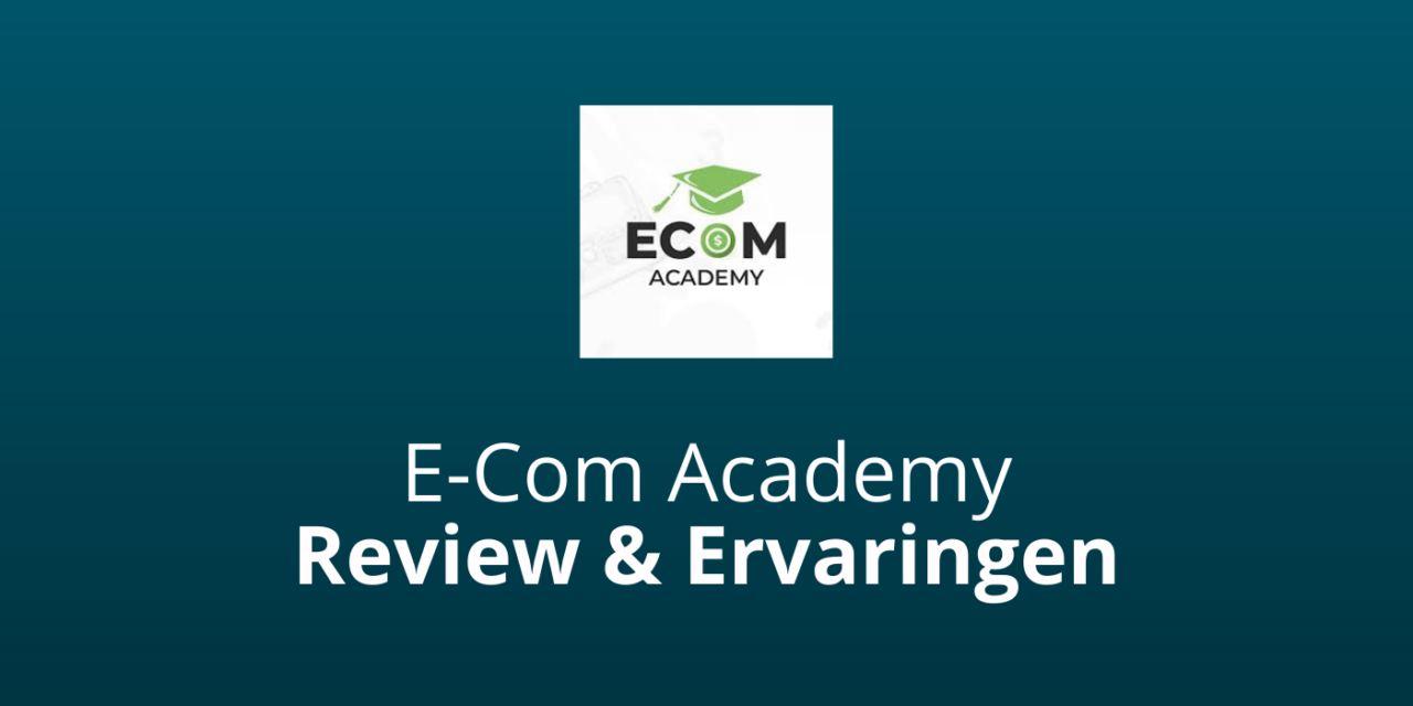 E-Com Academy: Review & Ervaringen [2021 Update]